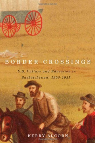 Border Crossings: US Culture and Education in Saskatchewan, 1905-1937