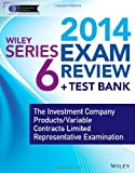 Wiley Series 6 Exam Review 2014 + Test Bank : The Investment Company Products/Variable Contracts Limited Representative Examination, Van Blarcom, Jeff and Securities Institute of America. Inc., Staff, 1118719514
