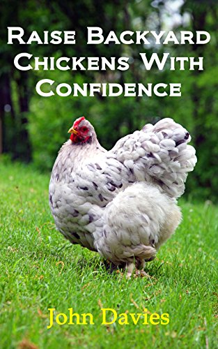 Raise Backyard Chickens with Confidence: The fastest and easiest way to learn about raising chickens! by [Davies, John]