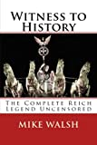 Witness to History: The Complete Reich Legend Uncensored