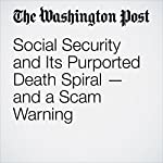Social Security and Its Purported Death Spiral — and a Scam Warning | Michelle Singletary