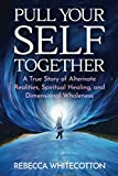 Pull Your Self Together: A True Story of Alternate