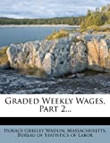 Graded Weekly Wages, Part 2..., Horace Greeley Wadlin, 1275089151