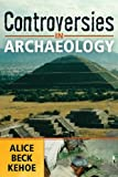 Controversies in Archaeology, Kehoe, Alice Beck, 159874061X