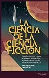 La ciencia de la ciencia ficción: Cuando Hawking jugaba al póker en el Enterprise. Aprende ciencia con las obras de culto de la sci-fi (Spanish Edition)