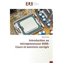 Introduction au microprocesseur 8086: Cours et exercices corrigés