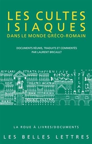Les Cultes Isiaques Dans Le Monde Greco-romain (La Roue a Livres / Documents) (French Edition) by Laurent Bricault