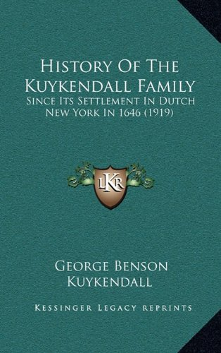Download History Of The Kuykendall Family: Since Its Settlement In Dutch New York In 1646 (1919) pdf epub