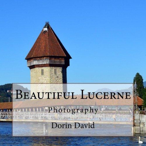 Beautiful Lucerne/Luzern: Photography (Beautiful Places) (Volume 19)
