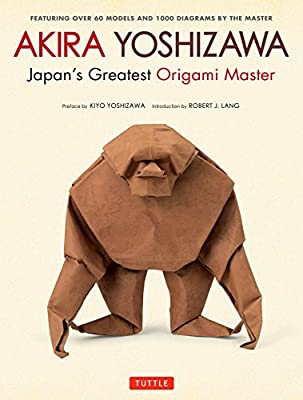 Akira Yoshizawa, Japan's Greatest Origami Master: Featuring over 60 Models and 1000 Diagrams by the Master