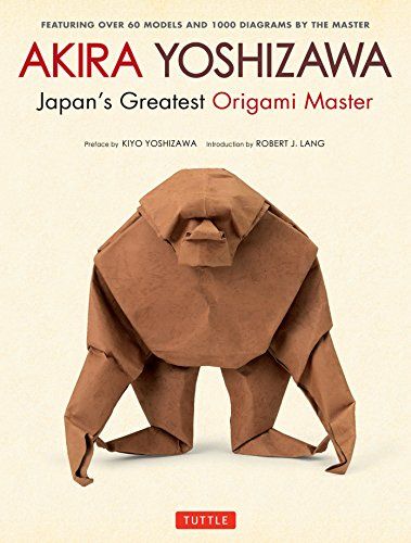 Akira Yoshizawa, Japan's Greatest Origami Master: Featuring over 60 Models and 1000 Diagrams by the Master (The Origami Master)