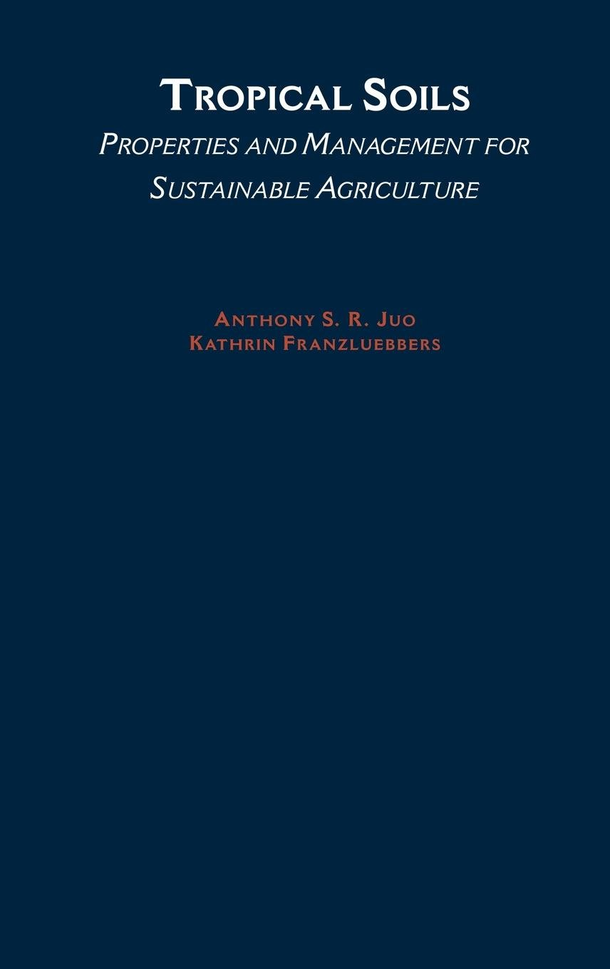Tropical Soils: Properties and Management for Sustainable Agriculture (Topics in Sustainable Agronomy)