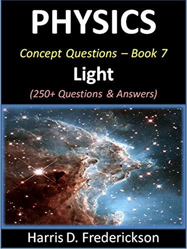 Physics Concept Questions - Book 7 (Light): 250+ Questions & Answers (Material Science Multiple Choice Questions And Answers)