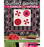 quilting books using panels - Quilted Panels in Black & White: Fast and Friendly Techniques for Using Fabric Panels and Large Prints (Paperback) - Common