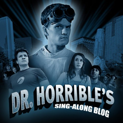 Dr. Horrible's Sing-along Blog...