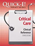 Quick-E! Critical Care : Clinical Reference, Claffey, Colleen, 1601462166