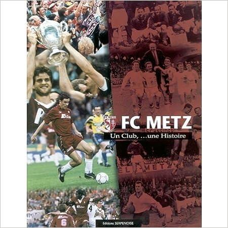 Fc Metz – un Club, une Histoire