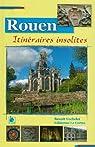 Rouen, Itinéraires Insolites par Collectif