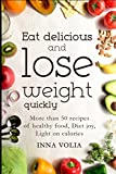 Eat delicious and lose weight quickly: More than 50 recipes of healthy food, diet joy, light on calories