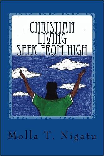 Christian Living -- Seek From High: Molla T. Nigatu, Asmare ...