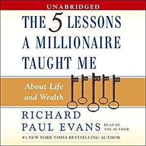 The Five Lessons a Millionaire Taught Me About Life and Wealth Hörbuch