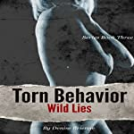 Torn Behavior Wild Lies: The Torn Behavior Trilogy, Book 3 | Denise Brienne