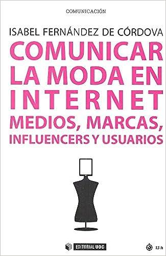 Comunicar la moda en internet. Medios, marcas, influencers y usuarios Manuales: Amazon.es: Isabel Fernandez De Cordova: Libros