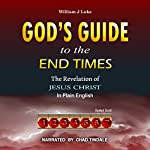 God's Guide to the End Times: The Revelation of Jesus Christ in Plain English | William Luke