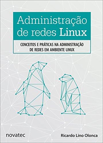 Administração de redes Linux: Conceitos e práticas na administração de redes em ambiente Linux