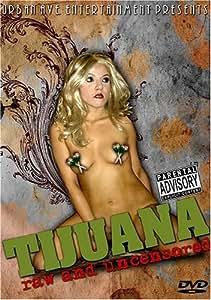 Tijuana Raw and Uncensored