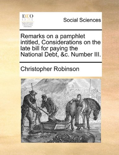 Download Remarks on a pamphlet intitled, Considerations on the late bill for paying the National Debt, &c. Number III. pdf epub
