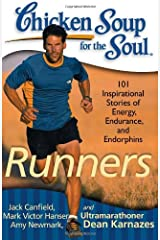 Chicken Soup for the Soul: Runners: 101 Inspirational Stories of Energy, Endurance, and Endorphins Paperback