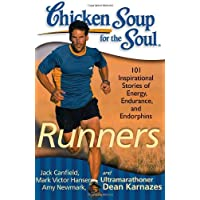 Chicken Soup for the Soul: Runners: 101 Inspirational Stories of Energy, Endurance...