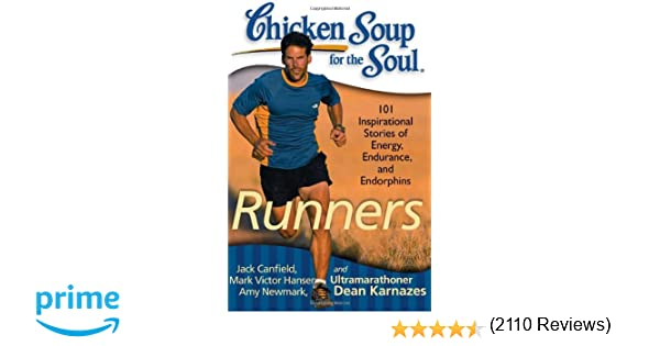 Chicken Soup for the Soul Runners 101 Inspirational Stories of Energy Endurance and Endorphins
