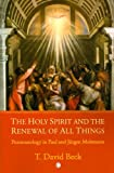 The Holy Spirit and the Renewal of All Things : Pneumatology in Paul and Jurgen Moltmann, Beck, David T., 0227173325