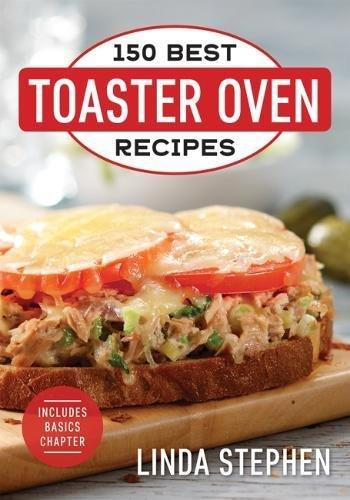 150 Best Toaster Oven Recipes by Linda Stephen