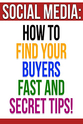 Social Media: How To Find Addicted Buyers Fast!: Social Media, Website SEO Tips, Buyers Galore, Monetize Your Business Today!
