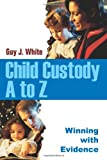 Child Custody A to Z, Guy White, 0595336566