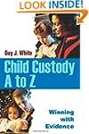 Child Custody A to Z: Winning with Ev...