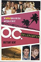 O.C. Undercover: An Unofficial Guide to the Stars and Styles of The O.C.