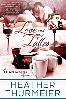 Love and Lattes (Meadow Ridge Romance Book 1) by [Thurmeier, Heather]