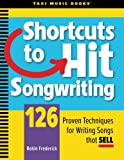 Shortcuts to Hit Songwriting: 126 Proven Techniques for Writing Songs That Sell, Frederick, Robin, 0982004001