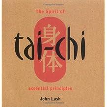 The Spirit of Tai Chi: Essential Principles by Lash, John (2002) Paperback