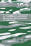 A Philosophical Framework for Rethinking Theoretical Economics and Philosophy of Economics