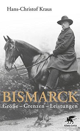 Bismarck: Größe - Grenzen - Leistungen