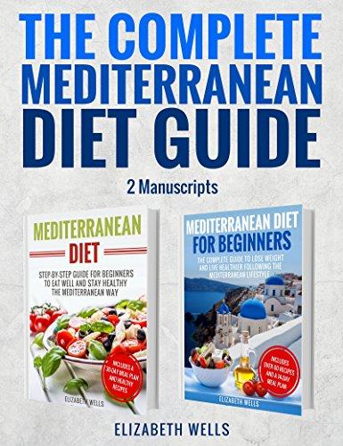 Mediterranean Diet: The Complete Mediterranean Diet Guide - 2 Manuscripts: Mediterranean Diet, Mediterranean Diet For Beginners by Elizabeth Wells