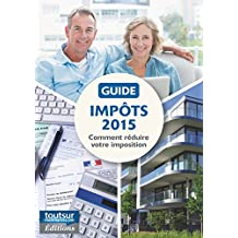 Guide Impôts 2015: Comment réduire votre imposition
