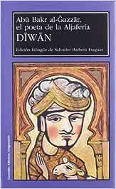 Diwan / Abu Bakr Al-Gazzar, el poeta de la Aljafería Larumbe ...