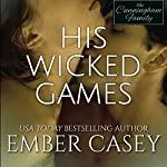 His Wicked Games : The Cunningham Family #1 | Ember Casey