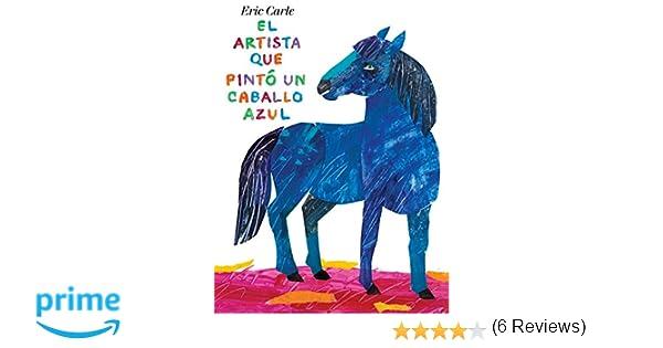 El Artista Que Pintó Un Caballo Azul: Amazon.es: Eric Carle: Libros